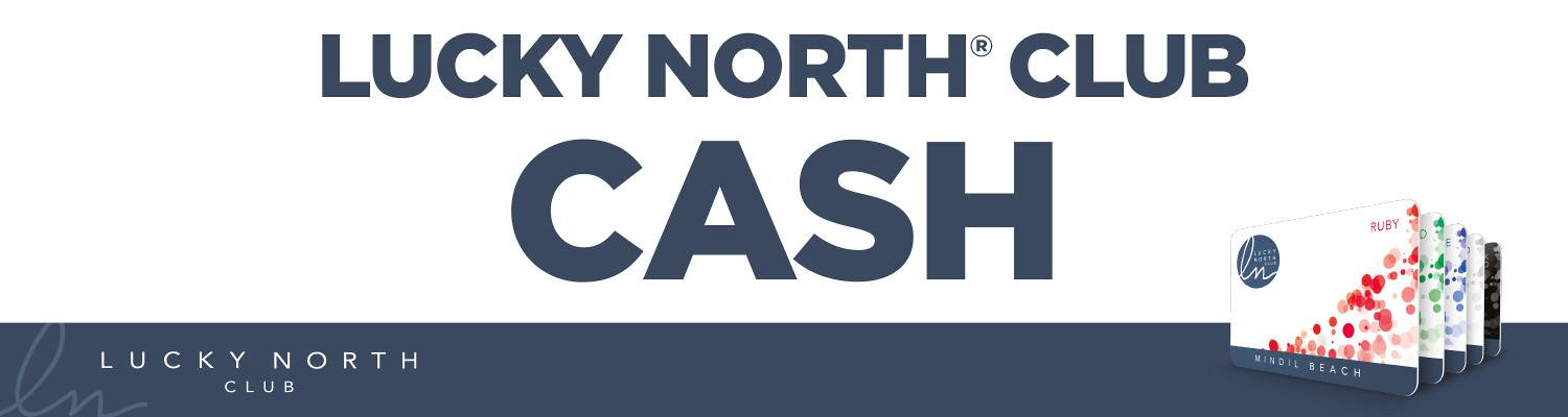 Lucky North Club CASH | Promotions & Events | Mindil Beach Casino Resort
